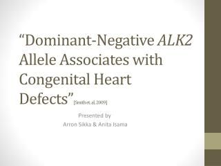 """ Dominant-Negative  ALK2  Allele Associates with Congenital Heart Defects "" [Smith et. al, 2009]"