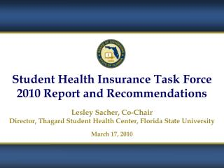 Student Health Insurance Task Force 2010 Report and Recommendations Lesley Sacher, Co-Chair