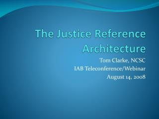 The Justice Reference Architecture