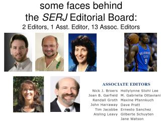 some faces behind  the  SERJ  Editorial Board: 2 Editors, 1 Asst. Editor, 13 Assoc. Editors
