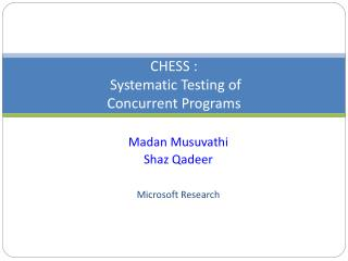 CHESS :  Systematic Testing of  Concurrent Programs