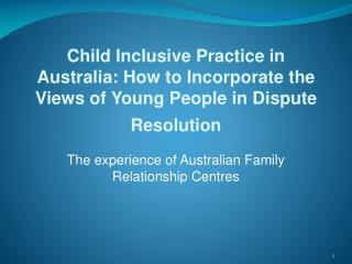 Child Inclusive Practice in Australia: How to Incorporate the Views of Young People in Dispute Resolution