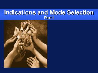 Indications and Mode Selection Part I