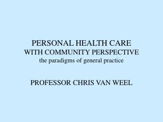 PERSONAL HEALTH CARE  WITH COMMUNITY PERSPECTIVE the paradigms of general practice
