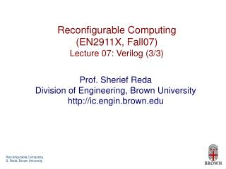 Reconfigurable Computing (EN2911X, Fall07) Lecture 07: Verilog (3/3)