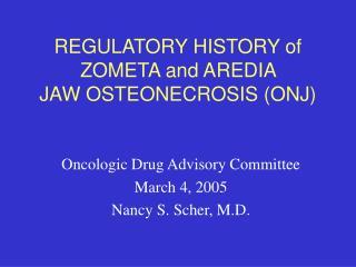 REGULATORY HISTORY of ZOMETA and AREDIA JAW OSTEONECROSIS (ONJ)