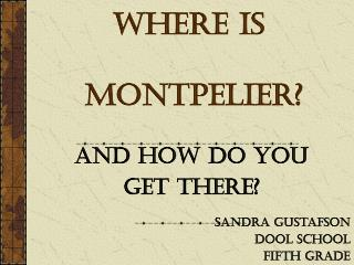 WHERE IS  MONTPELIER?