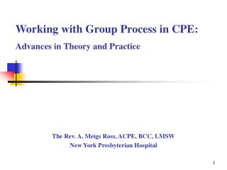 Working with Group Process in CPE:  Advances in Theory and Practice