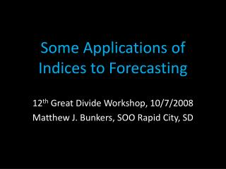Some Applications of Indices to Forecasting