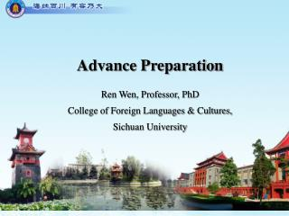 Advance Preparation Ren Wen, Professor, PhD College of Foreign Languages & Cultures,