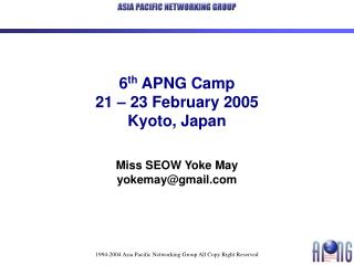 6 th  APNG Camp 21 – 23 February 2005 Kyoto, Japan