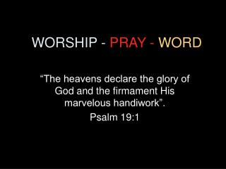 WORSHIP -  PRAY -  WORD