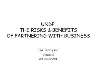 UNDP:  THE RISKS & BENEFITS  OF PARTNERING WITH BUSINESS