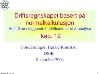 Driftsregnskapet basert på normalkalkulasjon Hoff: Grunnleggende bedriftsøkonomisk analyse kap. 12