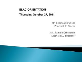 Mr. Reginald Brunson Principal, El Rincon Mrs. Pamela Greenstein  District ELD Specialist