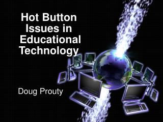 Hot Button Issues in  Educational Technology