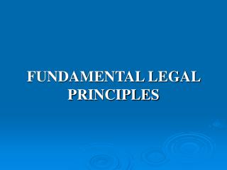 FUNDAMENTAL LEGAL PRINCIPLES