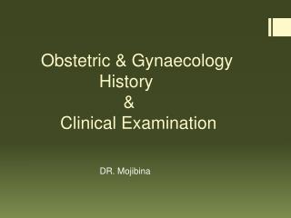 Obstetric & Gynaecology  			 History  			&      Clinical Examination