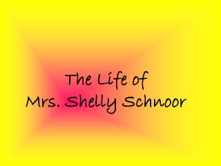 The Life of Mrs. Shelly Schnoor