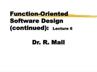 Function-Oriented Software Design (continued):   Lecture 6