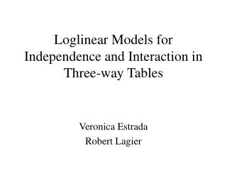 Loglinear Models for Independence and Interaction in Three-way Tables