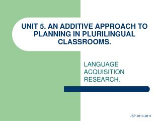 UNIT 5. AN ADDITIVE APPROACH TO PLANNING IN PLURILINGUAL CLASSROOMS.