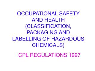 OCCUPATIONAL SAFETY AND HEALTH (CLASSIFICATION, PACKAGING AND LABELLING OF HAZARDOUS CHEMICALS)
