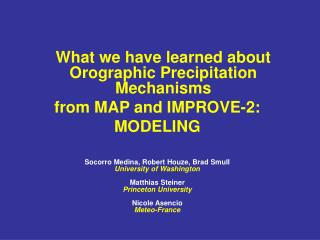 What we have learned about Orographic Precipitation Mechanisms  from MAP and IMPROVE-2: MODELING