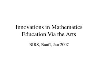 Innovations in Mathematics Education Via the Arts