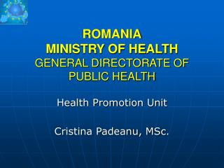 ROMANIA MINISTRY OF HEALTH GENERAL DIRECTORATE OF  PUBLIC HEALTH