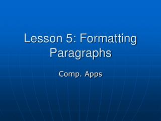 Lesson 5: Formatting Paragraphs