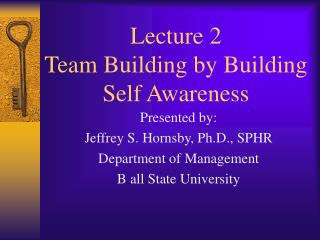 Lecture 2 Team Building by Building Self Awareness