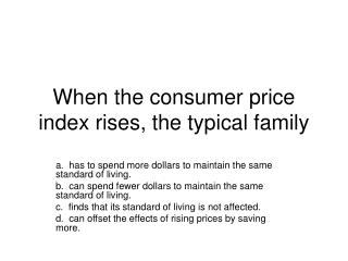 When the consumer price index rises, the typical family