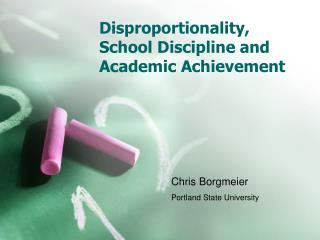 Disproportionality ,  School Discipline and Academic Achievement