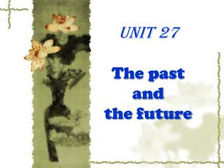Unit 27 The past  and  the future