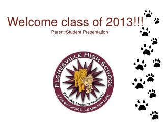 Welcome class of 2013!!!       Parent/Student Presentation