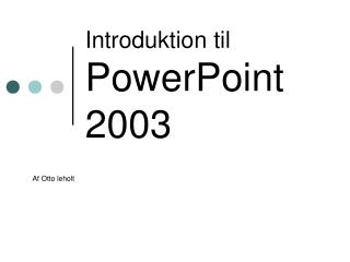 Introduktion til  PowerPoint 2003
