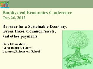 Biophysical Economics Conference Oct. 26, 2012 Revenue for a Sustainable Economy: