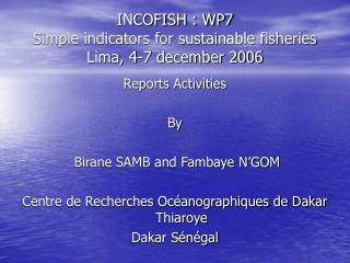INCOFISH : WP7 Simple indicators for sustainable fisheries  Lima, 4-7 december 2006