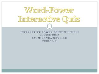 Interactive Power Point Multiple Choice Quiz  By, Miranda  Novelle Period 8