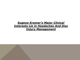 Eugene Kramer???s Major Clinical Interests Lie in Headaches An