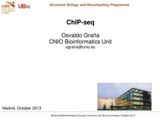 ChIP-seq Osvaldo Graña CNIO Bioinformatics Unit ograna@cnio.es Madrid, October 2013