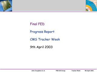 Final FED Progress Report CMS Tracker Week 9th April 2003