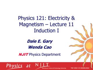 Physics 121: Electricity & Magnetism – Lecture 11 Induction I