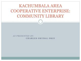 KACHUMBALA AREA COOPERATIVE ENTERPRISE: COMMUNITY LIBRARY