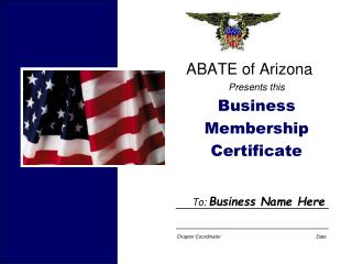 ABATE of Arizona Presents this Business Membership Certificate To:  Business Name Here