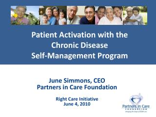 June Simmons, CEO Partners in Care Foundation Right Care Initiative June 4, 2010