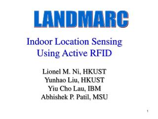 Indoor Location Sensing Using Active RFID Lionel M. Ni, HKUST Yunhao Liu, HKUST  Yiu Cho Lau, IBM Abhishek P. Patil, MSU