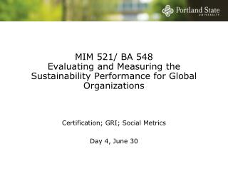 MIM 521/ BA 548 Evaluating and Measuring the Sustainability Performance for Global Organizations