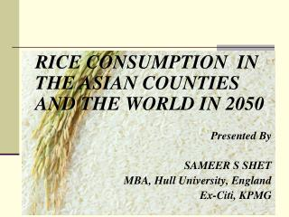 RICE CONSUMPTION  IN THE ASIAN COUNTIES AND THE WORLD IN 2050 Presented By SAMEER S SHET